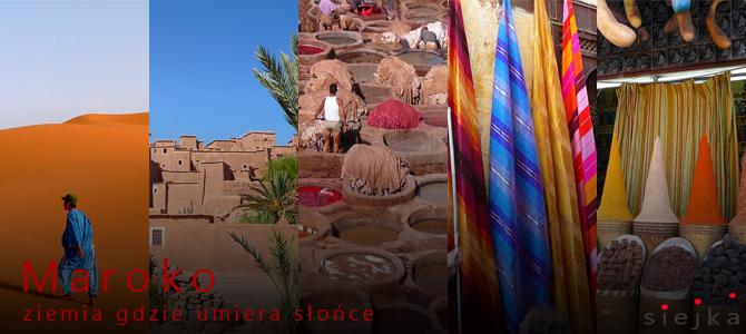 Maroko - ziemia gdzie umiera słońce